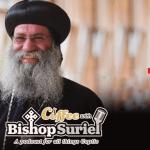 Coffee With Bishop Suriel: Putting Joy Into Practice | Phoebe Farag Mikhail Part II [E#09]