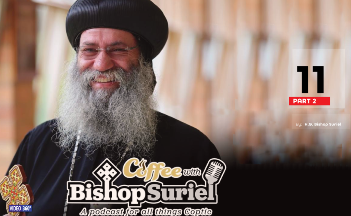 Coffee With Bishop Suriel: Professor Waguih Ishak | Coptic Family Man And Visionary Technologist Part II [E#11]